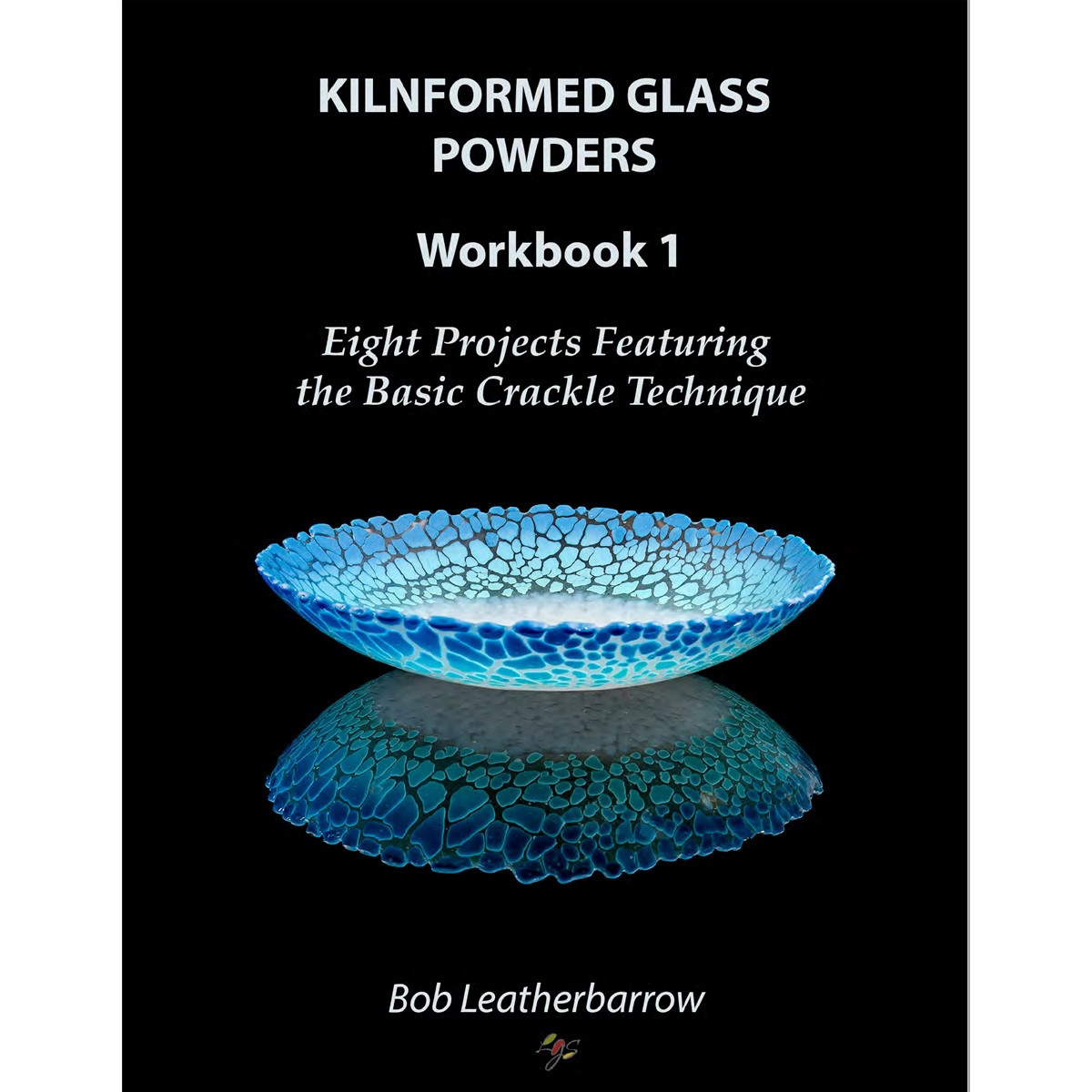 Ebook | Kilnformed Glass Powders Workbook 1 - Eight Projects Featuring the Basic Crackle Technique
