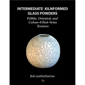 Ebook | Intermediate Kilnformed Glass Powders - Pebble, Oriented, and Colour-Filled-Veins Textures